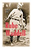 img - for Rube Waddell: The Zany, Brilliant Life of a Strikeout Artist book / textbook / text book