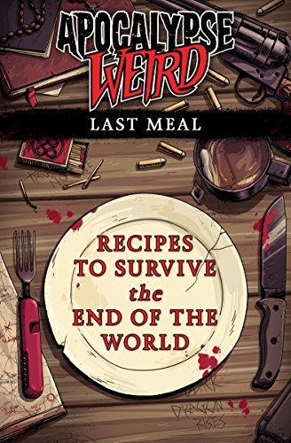 Apocalypse Weird: The Last Meal by Nick Cole, Michael Bunker, Kim Wells, Stefan Bolz, E. E. Giorgi, Jennifer Ellis, Ed Gosney, Hank Garner