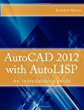 Basudeb Bhatta AutoCAD 2012 with AutoLISP: An Introductory Guide