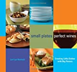 img - for Small Plates, Perfect Wines: Creating Little Dishes with Big Flavors book / textbook / text book