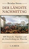 Der längste Nachmittag: 400 Deutsche, Napoleon und die Entscheidung von Waterloo