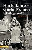 Harte Jahre - starke Frauen - Südtirolerinnen erzählen