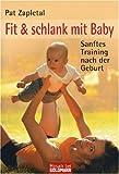 Fit & schlank mit Baby: Sanftes Training nach der Geburt - Pat Zapletal