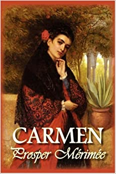 carmen by prosper merimee Prosper mérimée was a french dramatist, historian, archaeologist, and short story writer he is perhaps best known for his novella carmen, which became t.