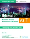 Edexcel AS Business Studies/Economics and Business: Unit 1 New Edition Student Unit Guide: Developing New Business Ideas
