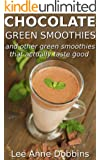Chocolate Green Smoothies and Other Green Smoothies That Actually Taste Good