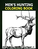 img - for Men's Hunting Coloring Book: A Coloring Book for Men about Hunting. Men like to color too! Deer, Bear, Duck and Hunting Gear graphics for men to color. Use crayons, color pencils or color markers. book / textbook / text book