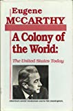 A Colony of the World: The United States Today : Americas Senior Statesman Warns His Countrymen