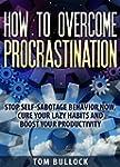 How to overcome procrastination: Stop...