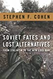 img - for Soviet Fates and Lost Alternatives: From Stalinism to the New Cold War by Stephen F. Cohen (2009-06-23) book / textbook / text book