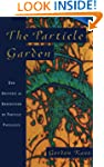 The Particle Garden: Our Universe As...