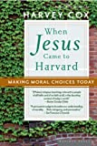 When Jesus Came to Harvard: Making Moral Choices Today (061871054X) by Cox, Harvey