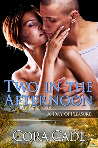 Cora Cade - Two in the Afternoon (A Day of Pleasure)