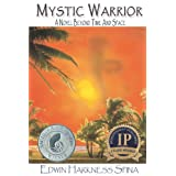 Mystic Warrior: A Novel Beyond Time and Space ~ Edwin Harkness Spina