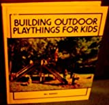 Building outdoor playthings for kids, with project plans (0830609717) by Barnes, Bill