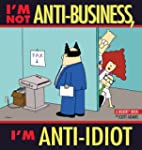 I'm Not Anti-Business, I'm Anti-Idiot...