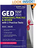 Kaplan GED® Test 2015 Strategies, Practice, and Review with 2 Practice Tests: Book + Online (Kaplan Test Prep)