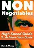Non-Negotiables: High-Speed Guide to Achieve Your Goals