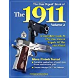 The Gun Digest Book of the 1911: A Complete Look at the Use, Care & Repair of the 1911 Pistol, Vol. 2 ~ Patrick Sweeney