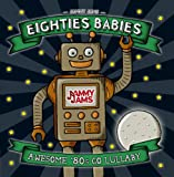 Eighties Babies: Awesome 80s Go Lullaby