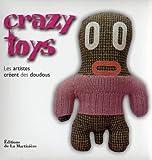 echange, troc Vincent Thfoin, Collectif - Crazy toys : Les artistes créent des doudous