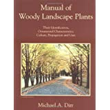 Manual of Woody Landscape Plants: Their Identification, Ornamental Characteristics, Culture, Propagation and Uses ~ Michael A. Dirr
