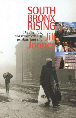 South Bronx Rising: The Rise, Fall, and Resurrection of...