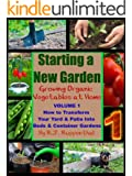 Starting a New Garden (VOL. 1): How to Transform Your Yard and Patio Into Beds and Container Gardens (Growing Organic Vegetables at Home) (English Edition)