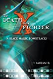 J. T. Faulkner The Death-X Dark Fighter (a Black Magic Bombtrack)