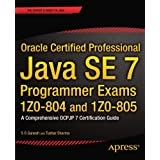 Oracle Certified Professional Java SE 7 Programmer Exams 1Z0-804 and 1Z0-805\: A Comprehensive OCPJP 7 Certification Guidepar S.G. Ganesh