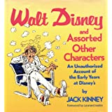 Walt Disney and Assorted Other Characters:  An Unauthorized Account of the Early Years at Disney's ~ Jack Kinney