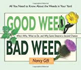 Good Weed Bad Weed: Whos Who, What to Do, and Why Some Deserve a Second Chance (All You Need to Know About the Weeds in Your Yard)