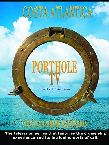 Porthole TV - Costa Atlantica, Yucatan
