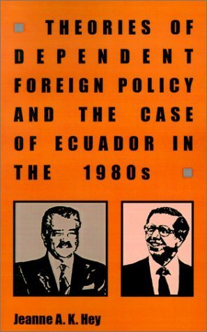 theories-of-dependent-foreign-policy-case-of-ecuador-in-the-1980s-monographs-in-international-studie