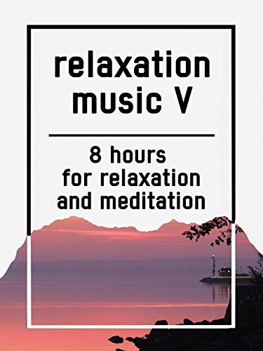 Relaxation music V, 8 hours for Relaxation and Meditation