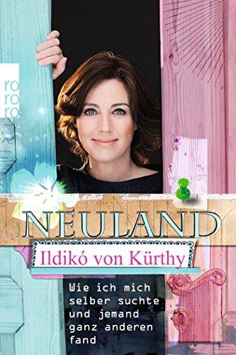 Neuland: Wie ich mich selber suchte und jemand ganz anderen fand das Buch von Ildikó von Kürthy - Preise vergleichen & online bestellen