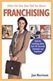 img - for What No One Ever Tells You About Franchising: Real-Life Franchising Advice from 101 Successful Franchisors and Franchisees by Norman, Jan (2006) Paperback book / textbook / text book