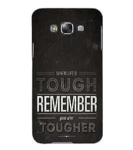 Life is Tough Remember Together 3D Hard Polycarbonate Designer Back Case Cover for Samsung Galaxy E7 :: Samsung Galaxy E7 E700F (2015)