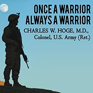 Once a Warrior - Always a Warrior: Navigating the Transition from Combat to Home - Including Combat Stress, PTSD, and mTBI | [Charles W. Hoge]