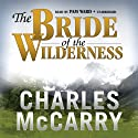 The Bride of the Wilderness (       UNABRIDGED) by Charles McCarry Narrated by Pam Ward