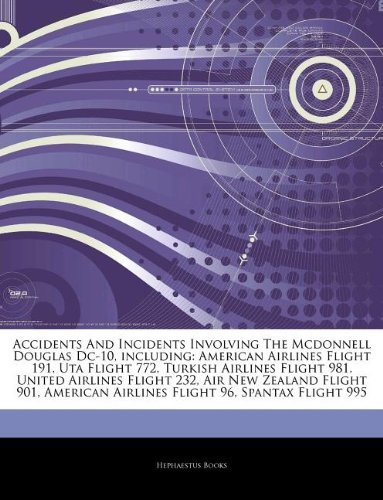 Accidents And Incidents Involving The Mcdonnell Douglas Dc-10, including: American Airlines Flight 191, Uta Flight 772, Turkish Airlines Flight 981, ... Airlines Flight 96, Spantax Flight 995
