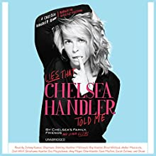 Lies That Chelsea Handler Told Me Audiobook by  Chelsea's Family, Friends, and Other Victims Narrated by Johnny Kansas, Stephanie Stehling, Heather McDonald, Roy Handler, Brad Wollack, Amber Mazzola, Josh Wolf, Soshanna Handler, Eva Magdalenski, Amy Meyer