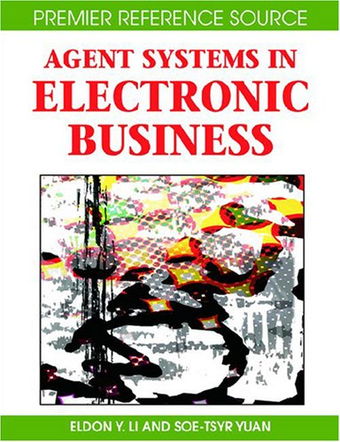 Agent Systems in Electronic Business (Advances in Electronic Business Series, vol. 3)