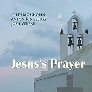 Jesus's Prayer Hörspiel von Frederic Chopin, Anton Kingsbury Gesprochen von: Josh Verbae