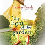 In the Light of the Garden: A Novel | Heather Burch