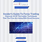 Forex Trading: Discover all of the Insider Techniques that the Pros are Using with Great Success! | [John Forbes]