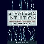 Strategic Intuition: The Creative Spark in Human Achievement   Bill Duggan