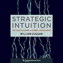 Strategic Intuition: The Creative Spark in Human Achievement   Livre audio Auteur(s) : Bill Duggan Narrateur(s) : Dennis Holland