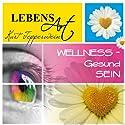 Lebensart: Wellness - Gesund sein Hörbuch von Kurt Tepperwein Gesprochen von: Kurt Tepperwein