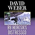 By Heresies Distressed: Safehold Series, Book 3 Audiobook by David Weber Narrated by Jason Culp